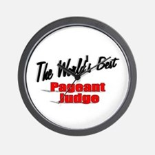 """The World's Best Pageant Judge"" Wall Clock"