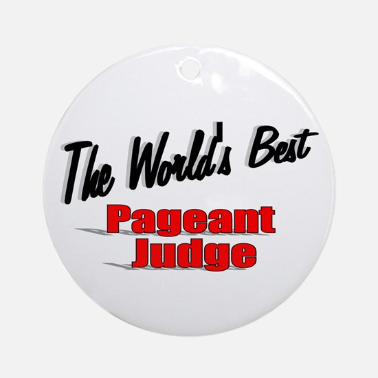 """""""The World's Best Pageant Judge"""" Ornament (Round)"""