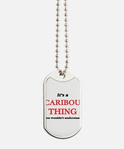 It's a Caribou thing, you wouldn' Dog Tags