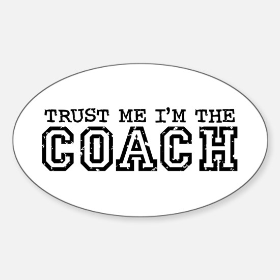 Trust Me I'm the Coach Oval Decal