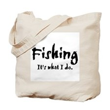 Fishing, It's What I Do Tote Bag