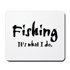 Fishing, It's What I Do Mousepad