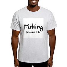 Fishing, It's What I Do T-Shirt