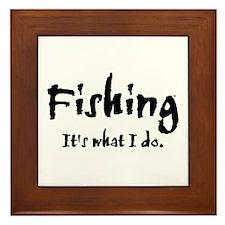 Fishing, It's What I Do Framed Tile