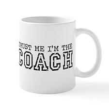 Trust Me I'm the Coach Small Mug