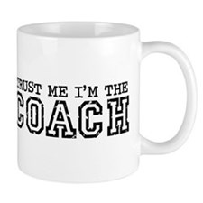 Trust Me I'm the Coach Small Mug