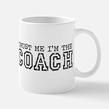 Trust Me I'm the Coach Small Mugs