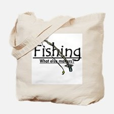 Fishing, What Else Matters Tote Bag