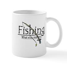 Fishing, What Else Matters Mug
