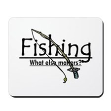 Fishing, What Else Matters Mousepad