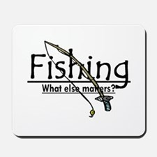 Fishing, What Else Matters Mousepad