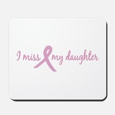 I Miss My Daughter (Tribute) Mousepad