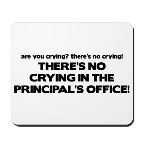 There's No Crying Principal's Office Mousepad