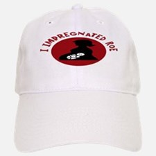 I Impregnated Roe Baseball Baseball Cap