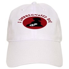 I Impregnated Roe Baseball Cap