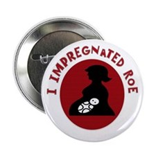 """I Impregnated Roe 2.25"""" Button (10 pack)"""