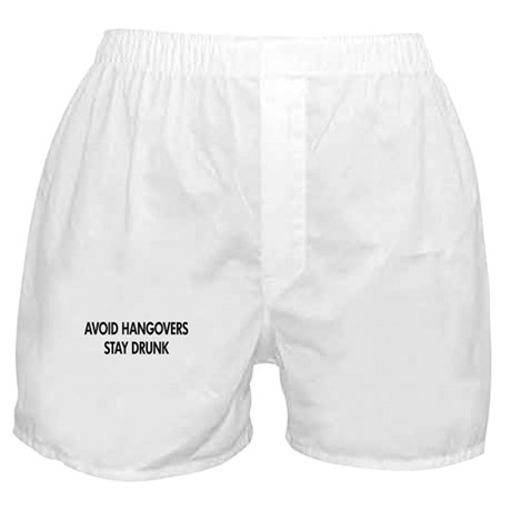 Avoid Hangovers stay drunk Boxer Shorts