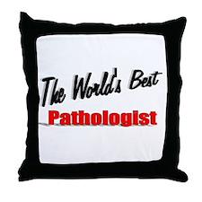 """The World's Best Pathologist"" Throw Pillow"