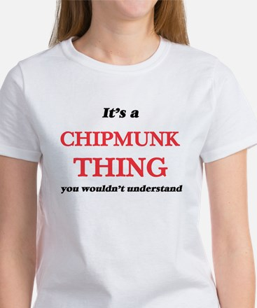 It's a Chipmunk thing, you wouldn' T-Shirt
