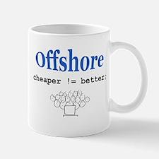 Offshore, cheaper!=better Mug