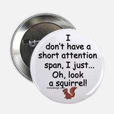 "Attention Span Squirrel 2.25"" Button"