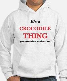 It's a Crocodile thing, you wouldn& Sweatshirt