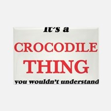 It's a Crocodile thing, you wouldn&#39 Magnets