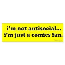 I'm Not Antisocial, I'm Just A Comics Fan Bumper Sticker