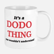 It's a Dodo thing, you wouldn't under Mugs