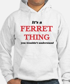 It's a Ferret thing, you wouldn&#39 Sweatshirt