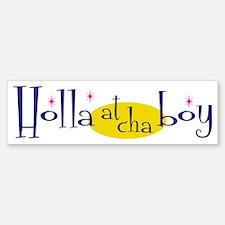Holla at Cha Boy Bumper Bumper Bumper Sticker