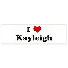 I Love Kayleigh Bumper Bumper Sticker