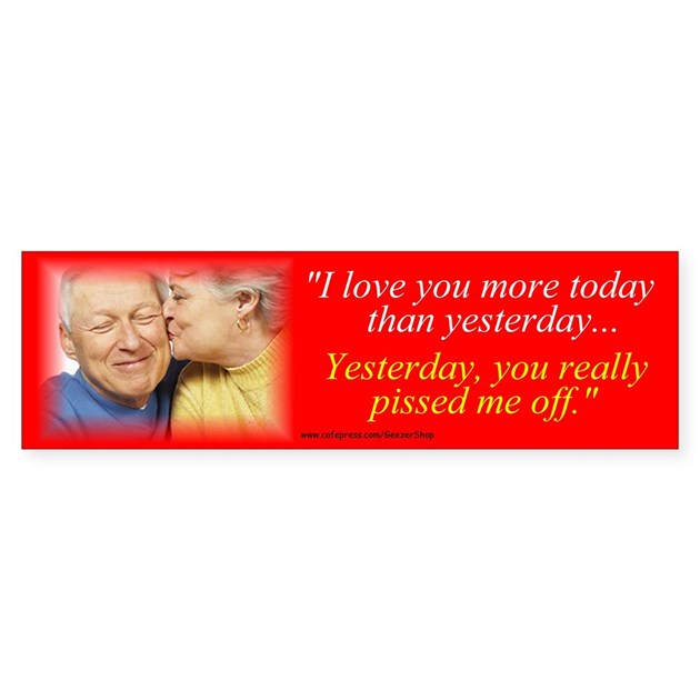 I Love You More Today Than Yesterday: I LOVE YOU More Today Than Yesterday... By Geezershop