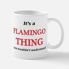 It's a Flamingo thing, you wouldn't u Mugs