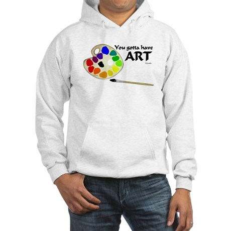 You Gotta Have ART Hooded Sweatshirt