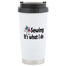 Sewing, it's what I do Travel Mug