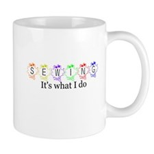 Sewing, It's what I do Mug