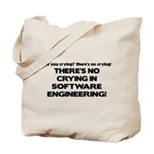 There's No Crying in Software Engineering Tote Bag