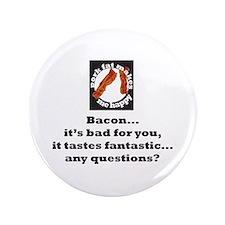 "Bacon...it tastes fantastic.. 3.5"" Button"