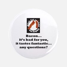 "Bacon...it tastes fantastic.. 3.5"" Button"