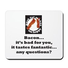 Bacon...it tastes fantastic.. Mousepad