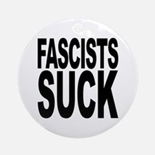 Fascists Suck Ornament (Round)
