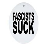 Fascists Suck Oval Ornament