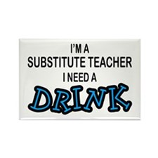 Subsititute Teacher Need a Drink Rectangle Magnet