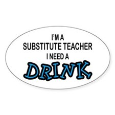Subsititute Teacher Need a Drink Oval Decal