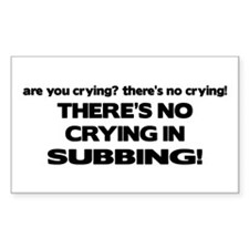 There's No Crying in Subbing Rectangle Decal