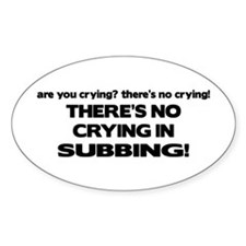 There's No Crying in Subbing Oval Decal