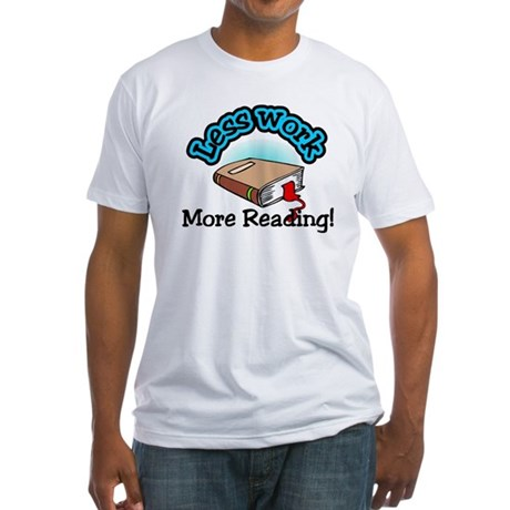 Less work more reading Fitted T-Shirt