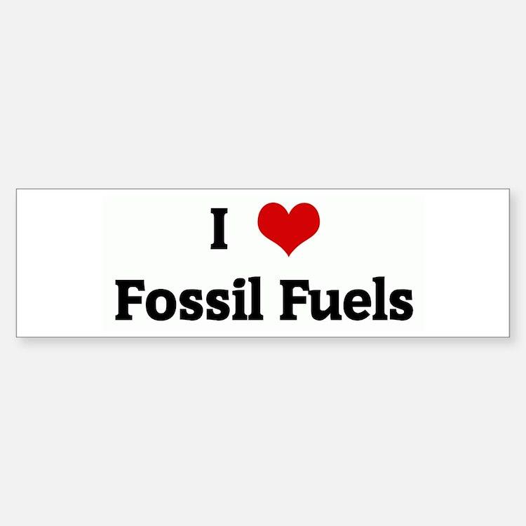 I Love Fossil Fuels Bumper Bumper Bumper Sticker