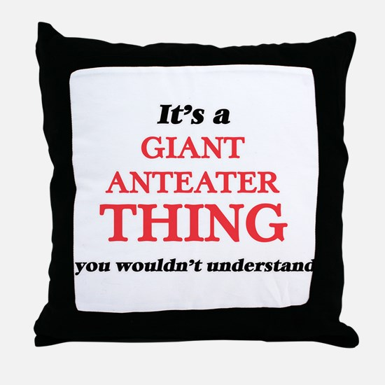 It's a Giant Anteater thing, you Throw Pillow